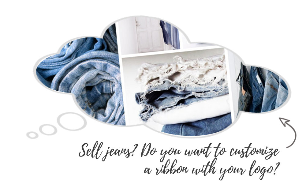 Sell jeans? Do you want to customize a ribbon with your logo?